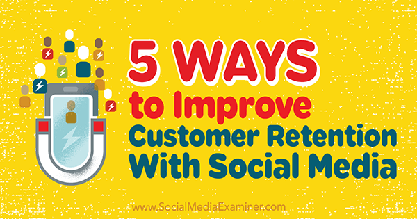 5 Ways to Improve Customer Retention With Social Media