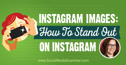 Instagram Images: How to Stand Out on Instagram